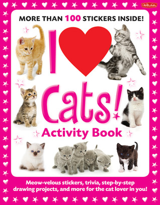 I Love Cats!: Activity Book: Meow-velous Stickers, Trivia, Step-by-Step Drawing Projects, and More for the Cat Lover in you!