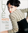 Luxe Knits: Couture Designs to Knit  Crochet