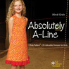 Absolutely A-Line: 1 Easy Pattern = 26 Adorable Dresses for Girls