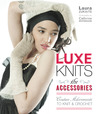 Luxe Knits: The Accessories: Couture Adornments to Knit  Crochet