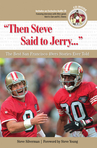 Then Steve Said to Jerry: The Best San Francisco 49ers Stories Ever Told (Best Sports Stories Ever Told the Best Sports Stories Ever T) with CD (Best Sports ... Ever Told the Best Sports Stories Ever T)