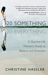 20-Something, 20-Everything by Christine Hassler