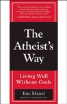 The Atheist's Way by Eric Maisel