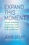 Expand This Moment: Focused Meditations to Quiet Your Mind, Brighten Your Mood, and Set Yourself Free