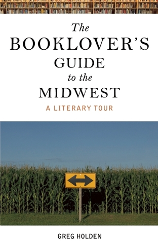 The Booklover's Guide to the Midwest by Greg Holden