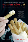 Women Who Eat: A New Generation on the Glory of Food