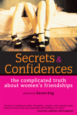 Secrets and Confidences: The Complicated Truth About Women's Friendships