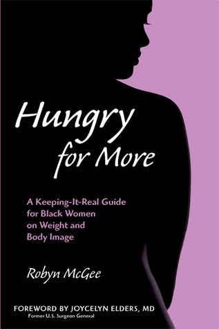 Hungry for More: A Keeping-it-Real Guide for Black Women on Weight and Body Image