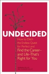 Undecided: How to Ditch the Endless Quest for Perfect and Find the Career—and Life—That's Right for You