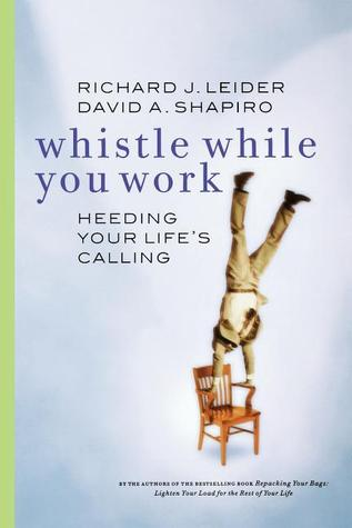 Whistle While You Work by Richard J. Leider