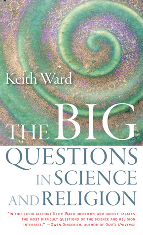 The Big Questions in Science and Religion by Keith Ward