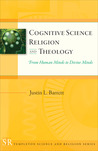 Cognitive Science, Religion, and Theology: From Human Minds to Divine Minds