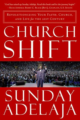 Church Shift  Revolutionizing Your Faith  Church, and Life fo... by Sunday Adelaja