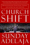 Church Shift  Revolutionizing Your Faith  Church, and Life for the 21st Century