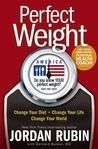 Perfect Weight America: Change Your Diet. Change Your Life. Change Your World