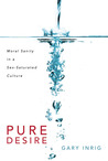 Pure Desire: Moral Sanity in a Sex-Saturated Culture