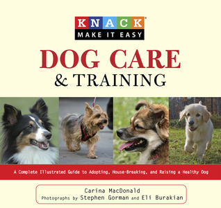 Knack Dog Care and Training: A Complete Illustrated Guide to Adopting, House-Breaking, and Raising a Healthy Dog