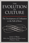 The Evolution of Culture: THE DEVELOPMENT OF CIVILIZATION TO THE FALL OF ROME