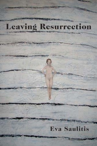 LEAVING RESURRECTION by Eva Saulitis
