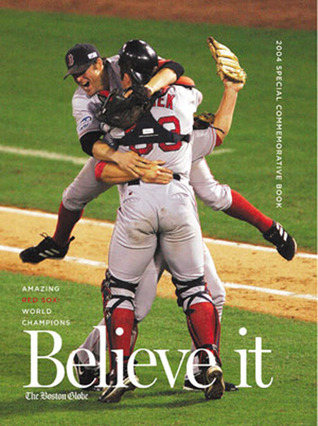 Believe it! World Series Champion Boston Red Sox & Their Rema... by The Boston Globe