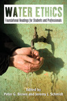 Water Ethics: Foundational Readings for Students and Professionals