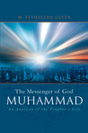 Muhammad: The Messenger of God: An Analysis of the Prophet's Life