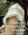Finishing Techniques for Crochet: Give Your Crochet That Professional Look