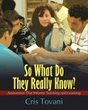 So What Do They Really Know?: Assessment That Informs Teaching and Learning