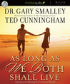 As Long as We Both Shall Live: Experience the Marriage You've Always Wanted