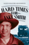 Hard Times for Jake Smith by Aileen Kilgore Henderson