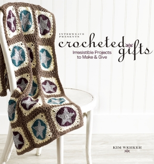 Interweave Presents Crocheted Gifts by Kim Piper Werker
