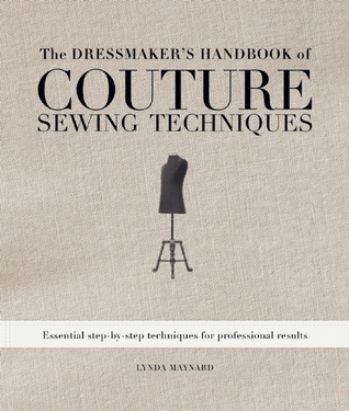 The Dressmaker's Handbook of Couture Sewing Techniques by Lynda Maynard
