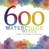 600 Watercolor Mixes: Washes, Color Recipes and Techniques