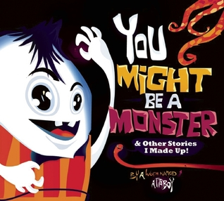 You Might be a Monster: & Other Stories I Made Up