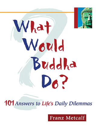 What Would Buddha Do? by Franz Metcalf