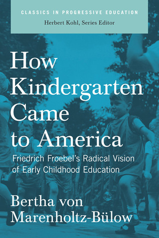 How Kindergarten Came to America: Friedrich FroebelÆs Radical Vision of Early Childhood Education