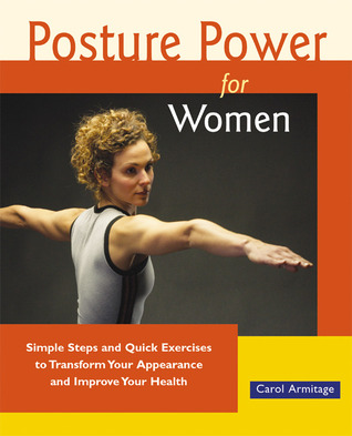 Posture Power for Women: Simple Steps and Quick Exercises to Transform Your Appearance and Improve Your Health