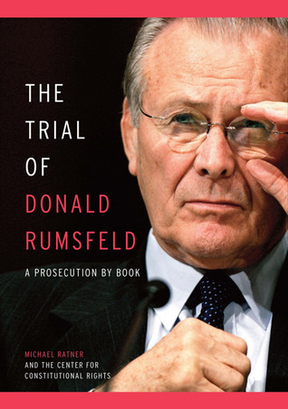 The Trial of Donald Rumsfeld: A Prosecution by Book
