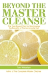 Master Cleanse 365: The Daily Plan for Staying Detoxed, Healthy and Happy After You Complete the Master Cleanse