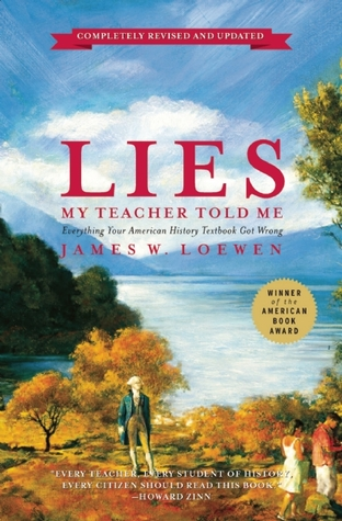 Lies My Teacher Told Me: Everything Your American History ...