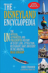 The Disneyland® Encyclopedia: The Unofficial, Unauthorized, and Unprecedented History of Every Land, Attraction, Restaurant, Shop, and Event in the Original Magic Kingdom®
