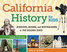 California History for Kids: Missions, Miners, and Moviemakers in the Golden State, Includes 21 Activities