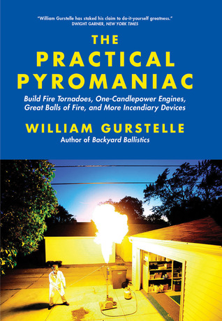 The Practical Pyromaniac by William Gurstelle