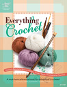 Everything Crochet: A Must-Have Reference Book for the Serious Crocheter!