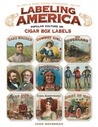 Labeling America:Cigar Box Designs as Reflections of Popular Culture: The Story of George Schlegel Lithographers, 1849-1971