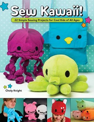 Sew Kawaii! by Choly Knight