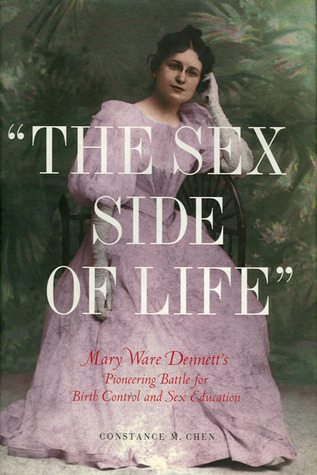 """The Sex Side of Life"": Mary Ware Dennett's Pioneering Battle for Birth Control and Sex Education"