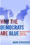 Why the Democrats Are Blue: Secular Liberalism and the Decline of the People's Party