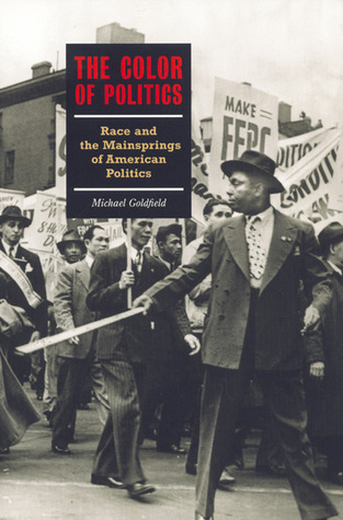 The Color of Politics by Michael Goldfield