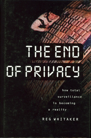 The End of Privacy: How Total Surveillance Is Becoming a Reality